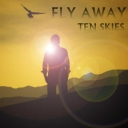 Cover of track Fly Away [Out Friday August 1st] by Ten Skies (FormelyAzzect)