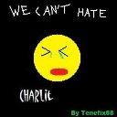 Cover of track We Can't Hate Charlie by tenefix88