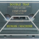 Cover of track Human/Machine by Double Trap