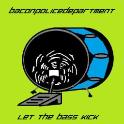 Cover of track Let the Bass Kick by BaconPoliceDepartment