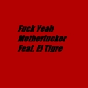Cover of track Fuck Yeah Motherfucker Feat. El Tigre by Rennat