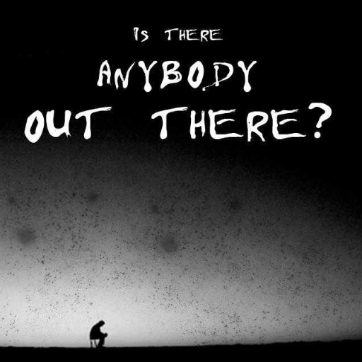 is there anybody out there: