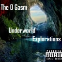 Cover of album The O Gasm - Underworld Explorations by The O Gasm |new channel|