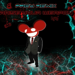 Cover of track Raise your weapon (PREY REMIX) by PREYOFFICIAL