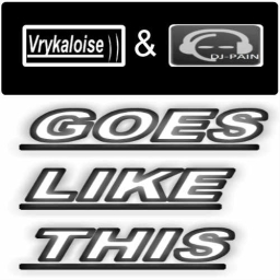 Cover of track Vrykaloise & DJ PAIN - GOES LIKE THIS! by DJ Vry