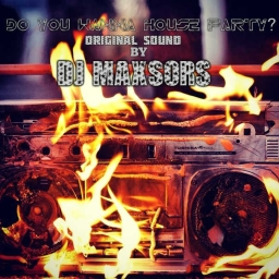 Cover of track Do You Wanna House Party? by DJMaxsors