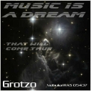 Cover of track Music is a dream that will come true by Grotzo
