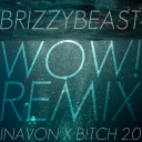 Cover of track Inavon x Bitch 2.0 - Wow! (BrizzyBeast Remix) by DELETED