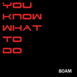 Cover of track You Know What to Do by 80AM