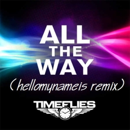 Cover of track All The Way (Timeflies Remix) by dtmm (old: hellomynameis)