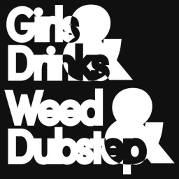 Cover of track Girls-Drinks-Weed-Dubstep by BigBoyKush