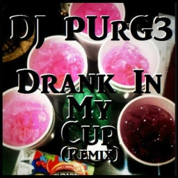 Cover of track Drank In My Cup (DJ PUrG3 Remix) by DJ PUrG3©