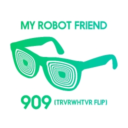 Cover of track My Robot Friend - 909 (TRVRWHTVR Flip) by trevor whatevr
